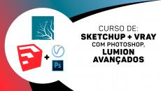 Sketchup + VRAY com Ps Avançado + Lumion Avançado