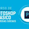 Photoshop Básico p/Mídias Sóciais
