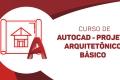 Projeto Arquitetônico - AutoCAD - Básico