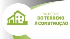 Websérie - Do terreno a Construção