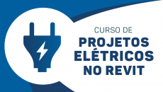 Revit Projeto Elétrico Avançado + Módulo Bônus Patologia e Prevenção elétricas